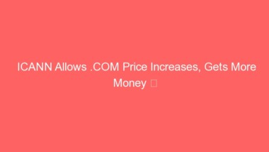 ICANN Allows .COM Price Increases, Gets More Money